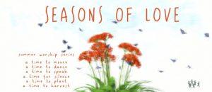 August worship theme: Seasons of Love